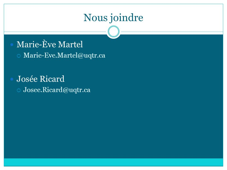 Nous joindre Marie-Ève Martel Josée Ricard Marie-Eve.Martel@uqtr.ca