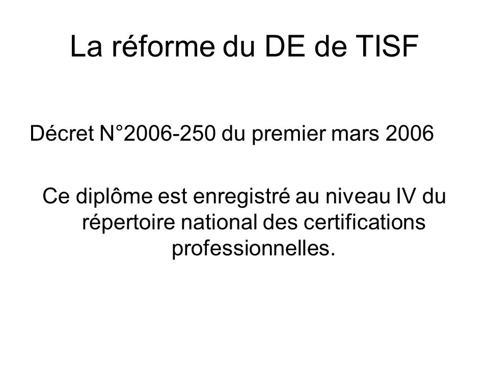 La réforme du DE de TISF Décret N°2006-250 du premier mars 2006