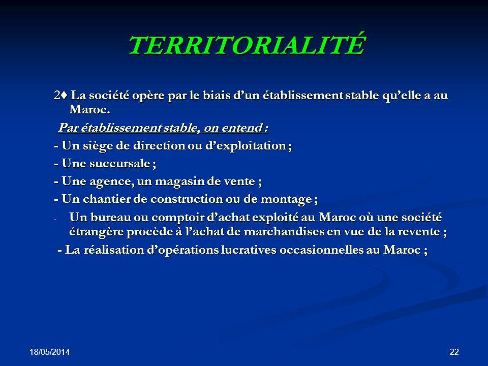TERRITORIALITÉ 2♦ La société opère par le biais d'un établissement stable qu'elle a au Maroc. Par établissement stable, on entend :