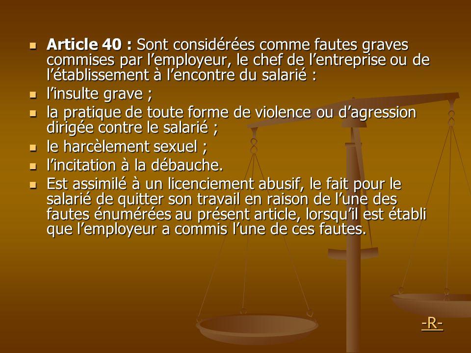 Article 40 : Sont considérées comme fautes graves commises par l'employeur, le chef de l'entreprise ou de l'établissement à l'encontre du salarié :