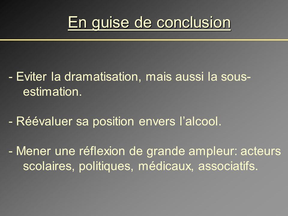 En guise de conclusion - Eviter la dramatisation, mais aussi la sous-estimation. - Réévaluer sa position envers l'alcool.