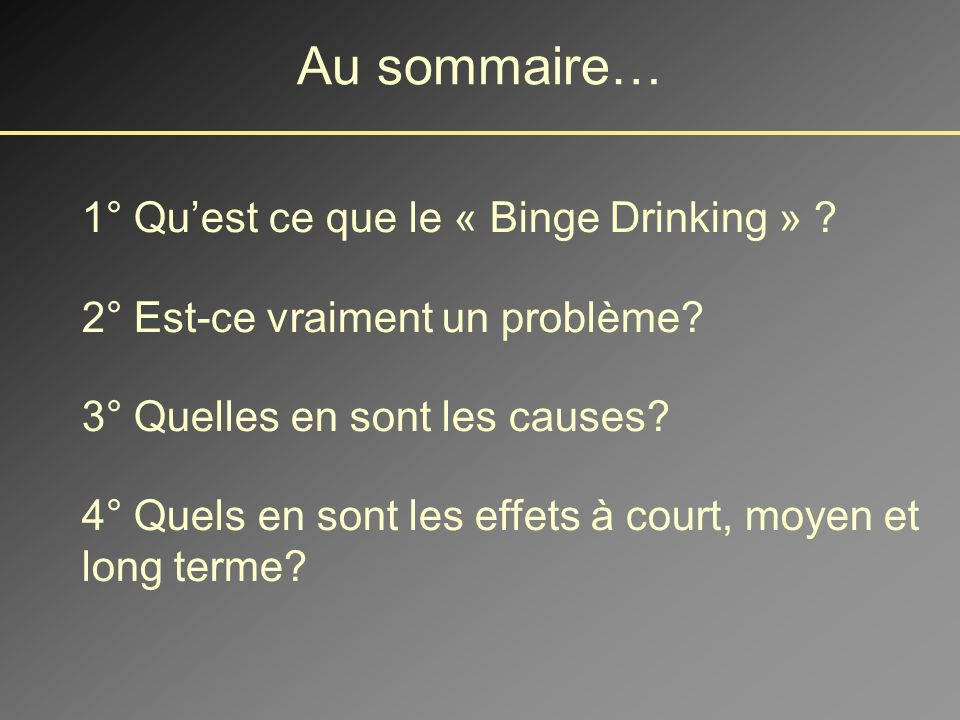 Au sommaire… 1° Qu'est ce que le « Binge Drinking »