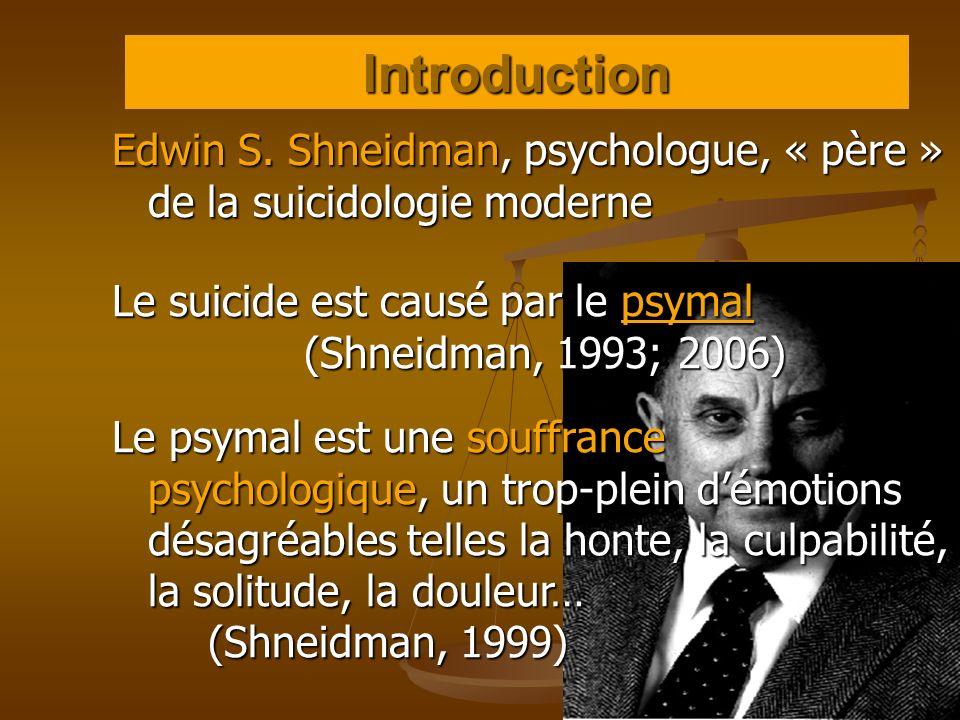 Introduction Edwin S. Shneidman, psychologue, « père » de la suicidologie moderne. Le suicide est causé par le psymal (Shneidman, 1993; 2006)