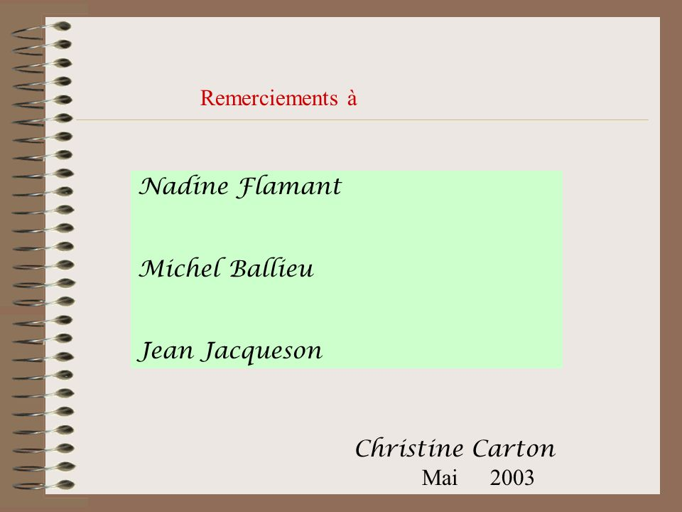 Remerciements à Nadine Flamant Michel Ballieu Jean Jacqueson Christine Carton Mai 2003