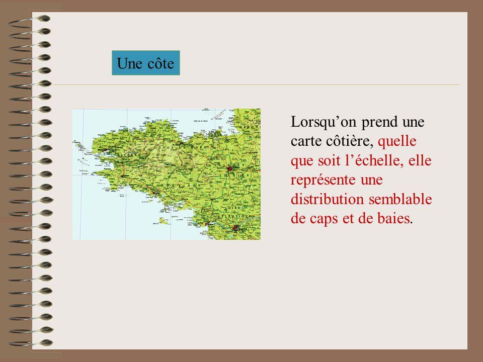 Une côte Lorsqu'on prend une carte côtière, quelle que soit l'échelle, elle représente une distribution semblable de caps et de baies.