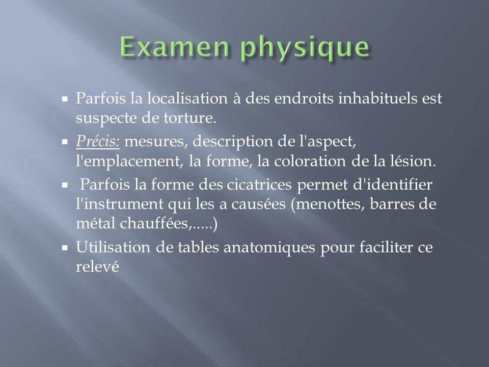 Examen physique Parfois la localisation à des endroits inhabituels est suspecte de torture.