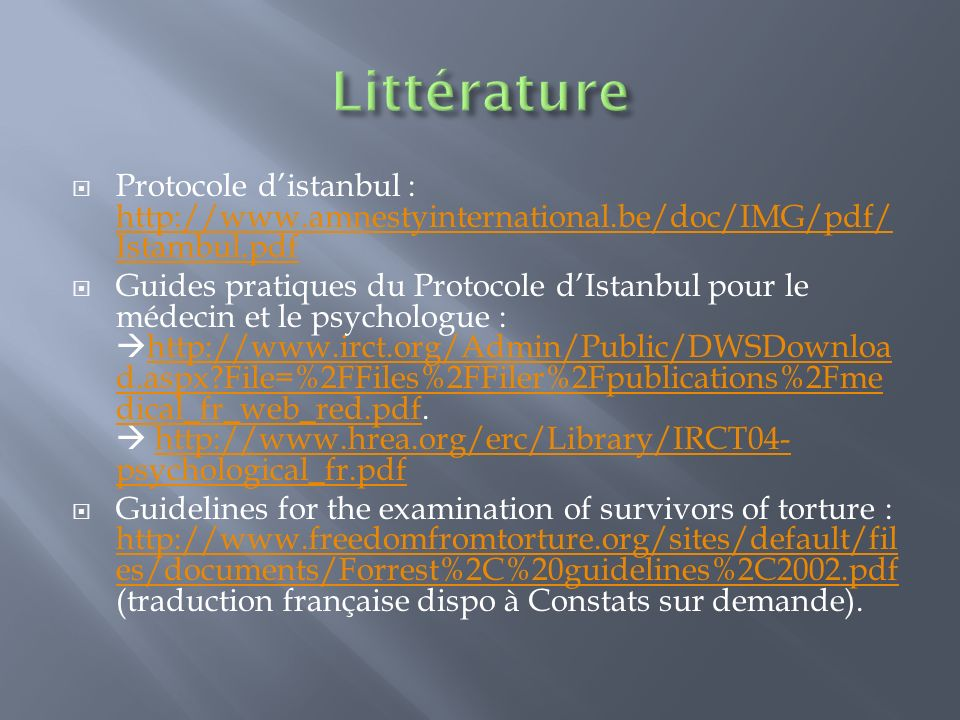 Littérature Protocole d'istanbul : http://www.amnestyinternational.be/doc/IMG/pdf/Istambul.pdf.