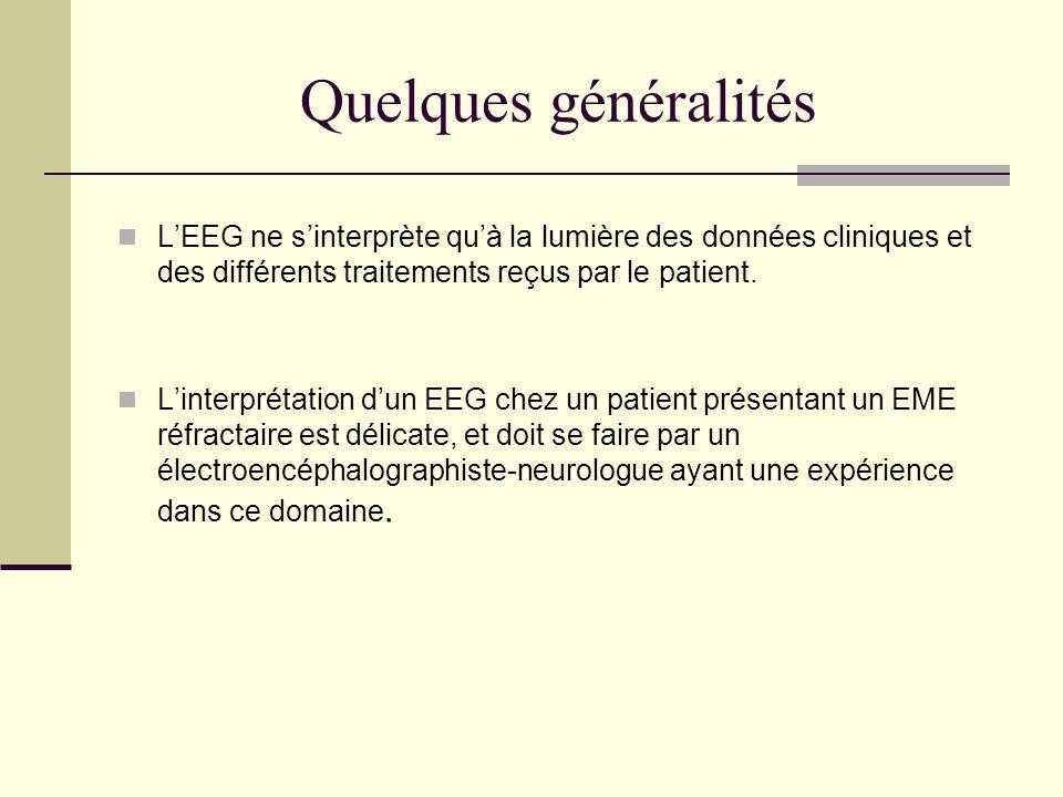 Quelques généralités L'EEG ne s'interprète qu'à la lumière des données cliniques et des différents traitements reçus par le patient.