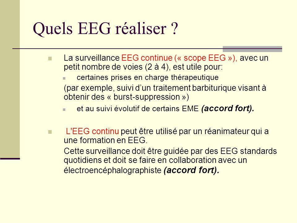 Quels EEG réaliser La surveillance EEG continue (« scope EEG »), avec un petit nombre de voies (2 à 4), est utile pour: