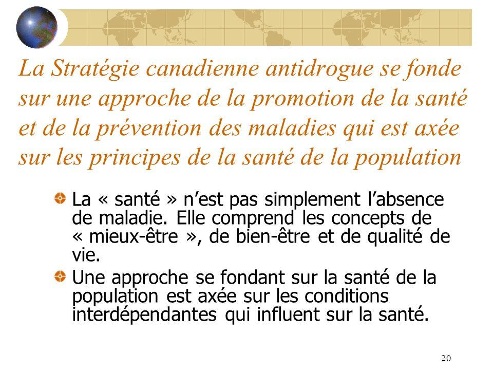 La Stratégie canadienne antidrogue se fonde sur une approche de la promotion de la santé et de la prévention des maladies qui est axée sur les principes de la santé de la population