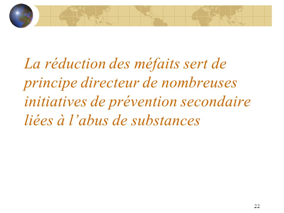 La réduction des méfaits sert de principe directeur de nombreuses initiatives de prévention secondaire liées à l'abus de substances