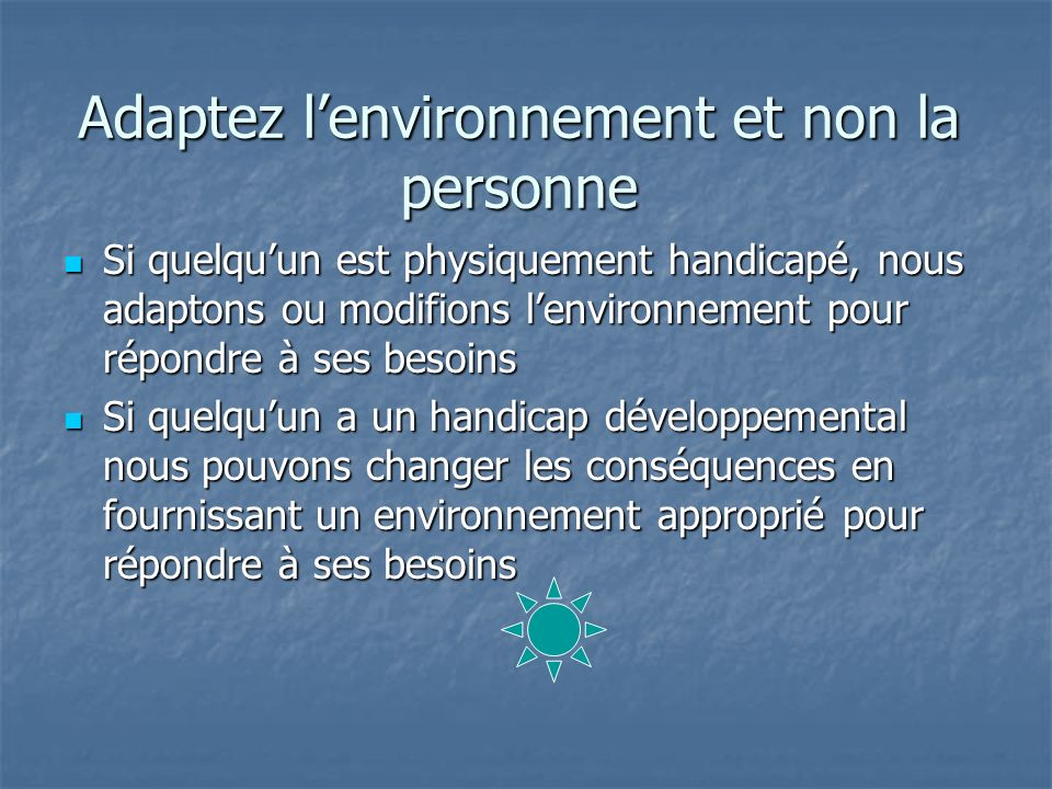 Adaptez l'environnement et non la personne