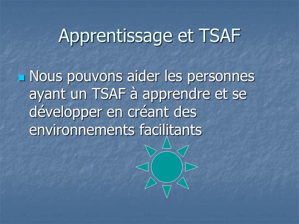 Apprentissage et TSAF Nous pouvons aider les personnes ayant un TSAF à apprendre et se développer en créant des environnements facilitants.
