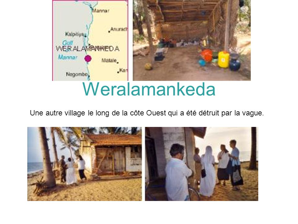Weralamankeda Une autre village le long de la côte Ouest qui a été détruit par la vague.
