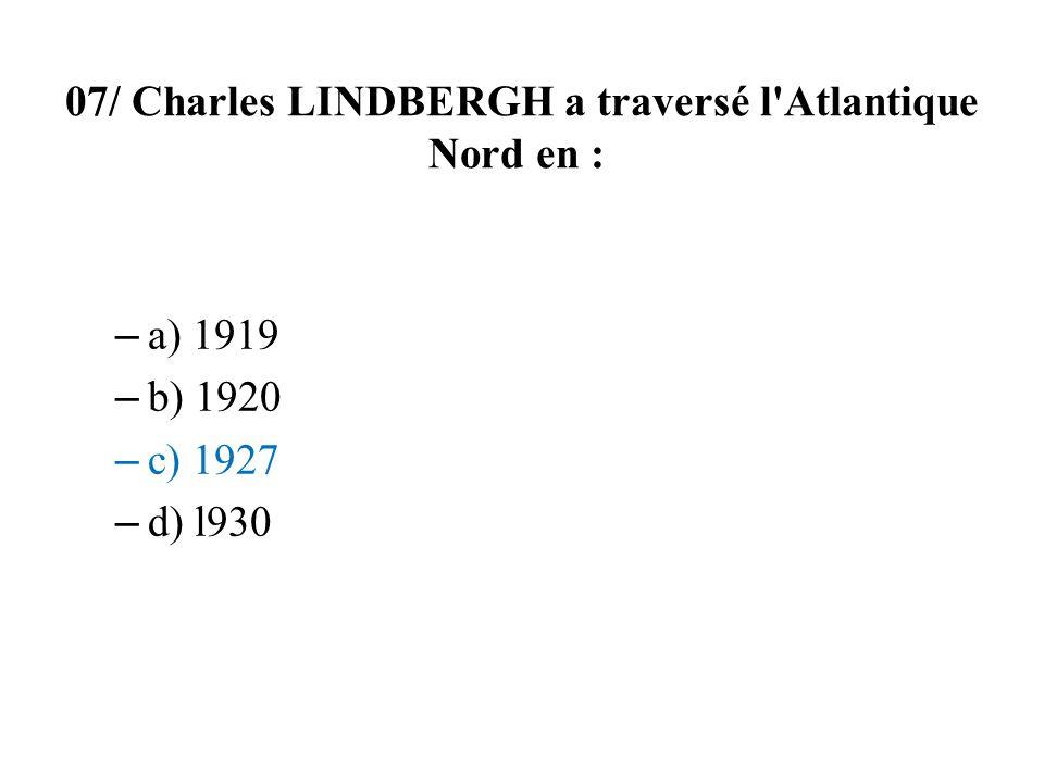 07/ Charles LINDBERGH a traversé l Atlantique Nord en :
