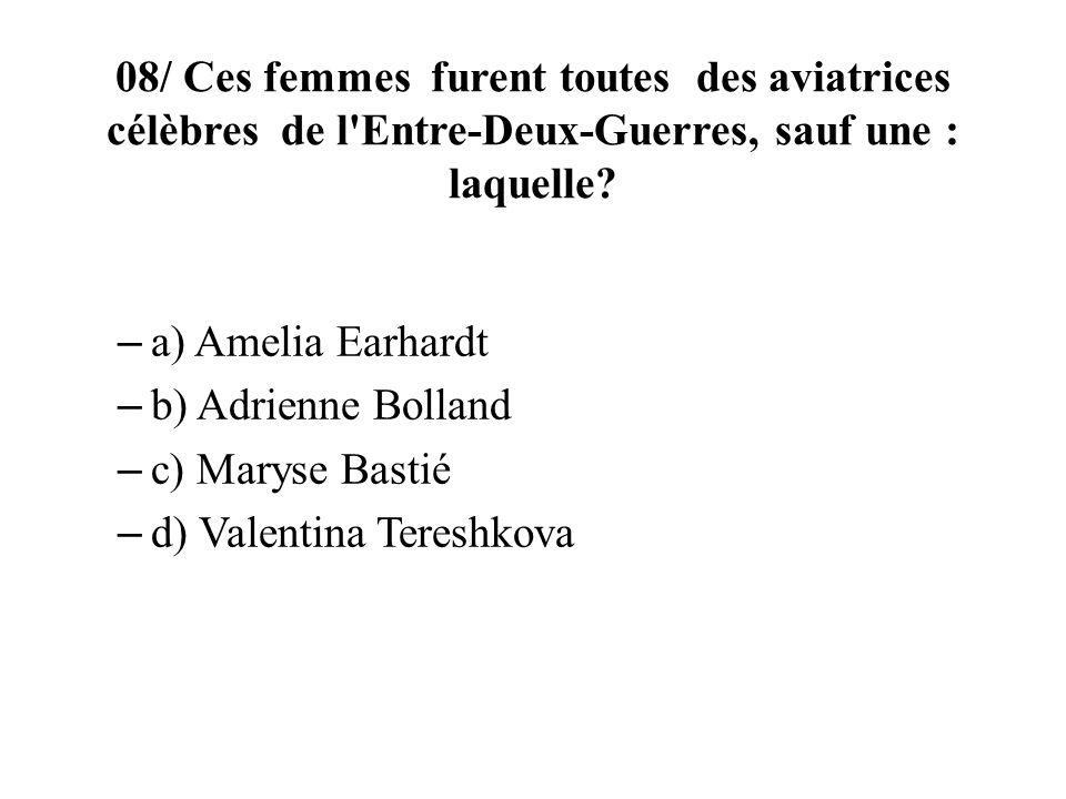 08/ Ces femmes furent toutes des aviatrices célèbres de l Entre-Deux-Guerres, sauf une : laquelle