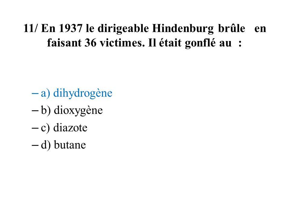 11/ En 1937 le dirigeable Hindenburg brûle en faisant 36 victimes