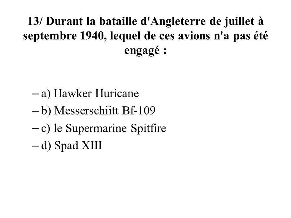 13/ Durant la bataille d Angleterre de juillet à septembre 1940, lequel de ces avions n a pas été engagé :