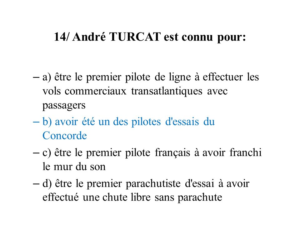14/ André TURCAT est connu pour: