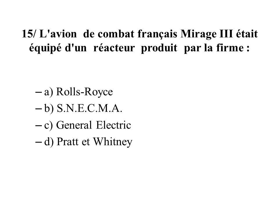 15/ L avion de combat français Mirage III était équipé d un réacteur produit par la firme :