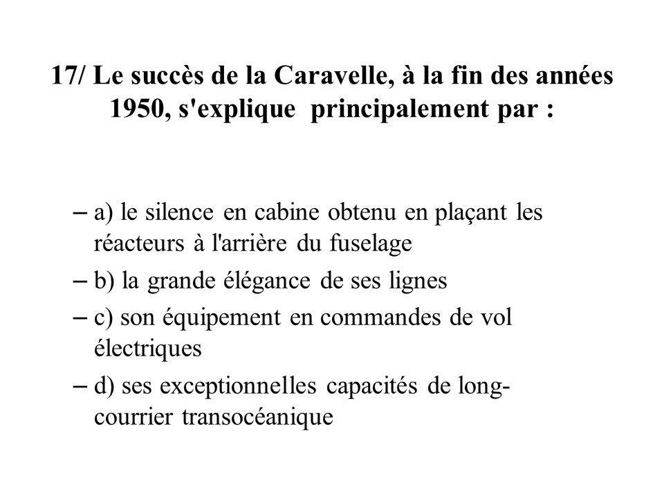 17/ Le succès de la Caravelle, à la fin des années 1950, s explique principalement par :