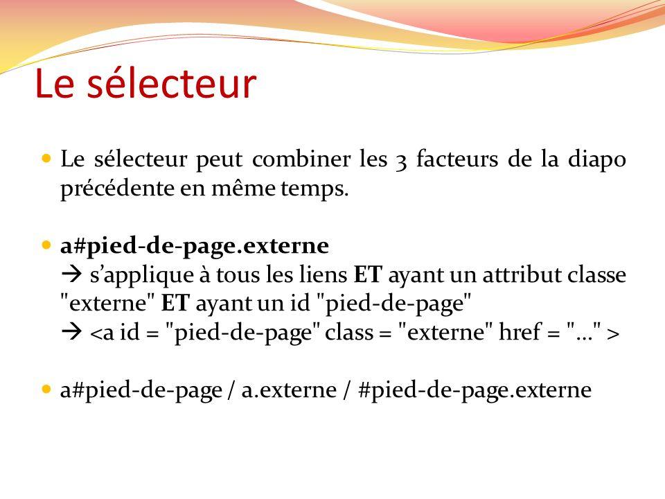 Le sélecteur Le sélecteur peut combiner les 3 facteurs de la diapo précédente en même temps. a#pied-de-page.externe.