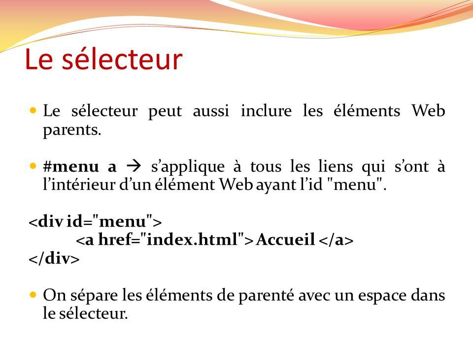 Le sélecteur Le sélecteur peut aussi inclure les éléments Web parents.