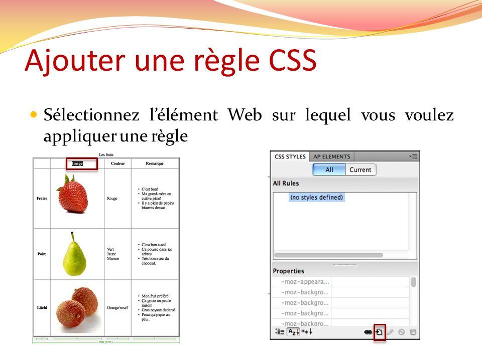 Ajouter une règle CSS Sélectionnez l'élément Web sur lequel vous voulez appliquer une règle
