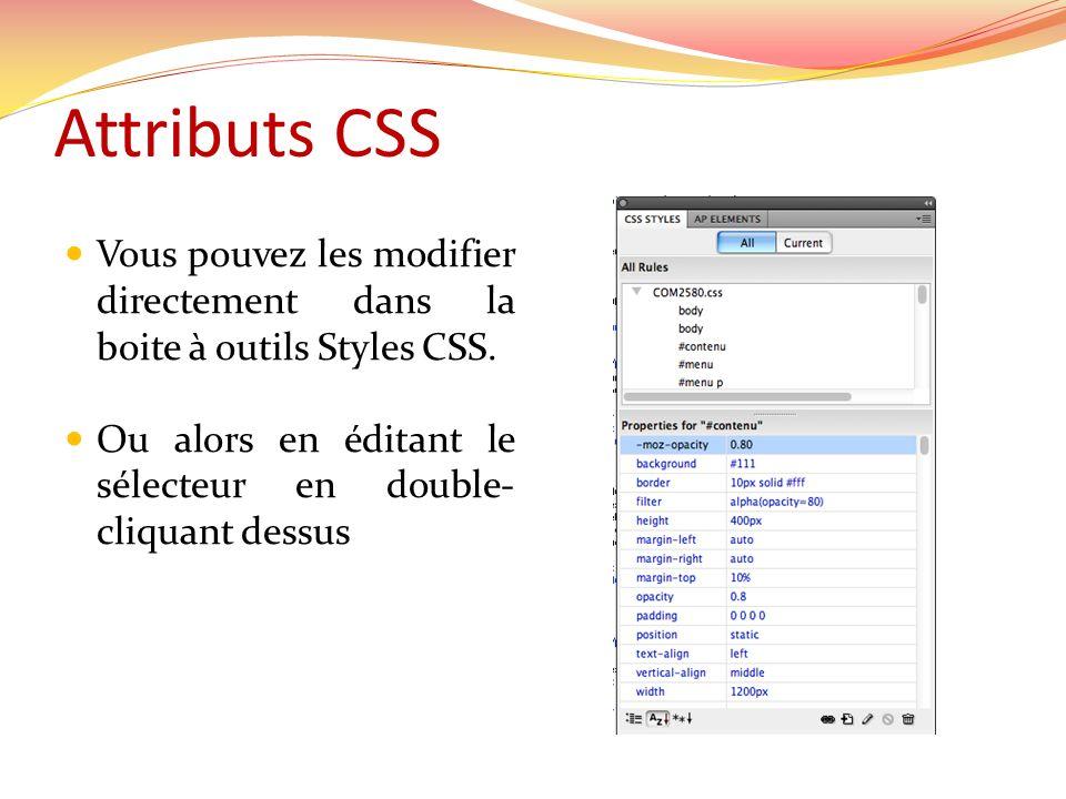 Attributs CSS Vous pouvez les modifier directement dans la boite à outils Styles CSS.