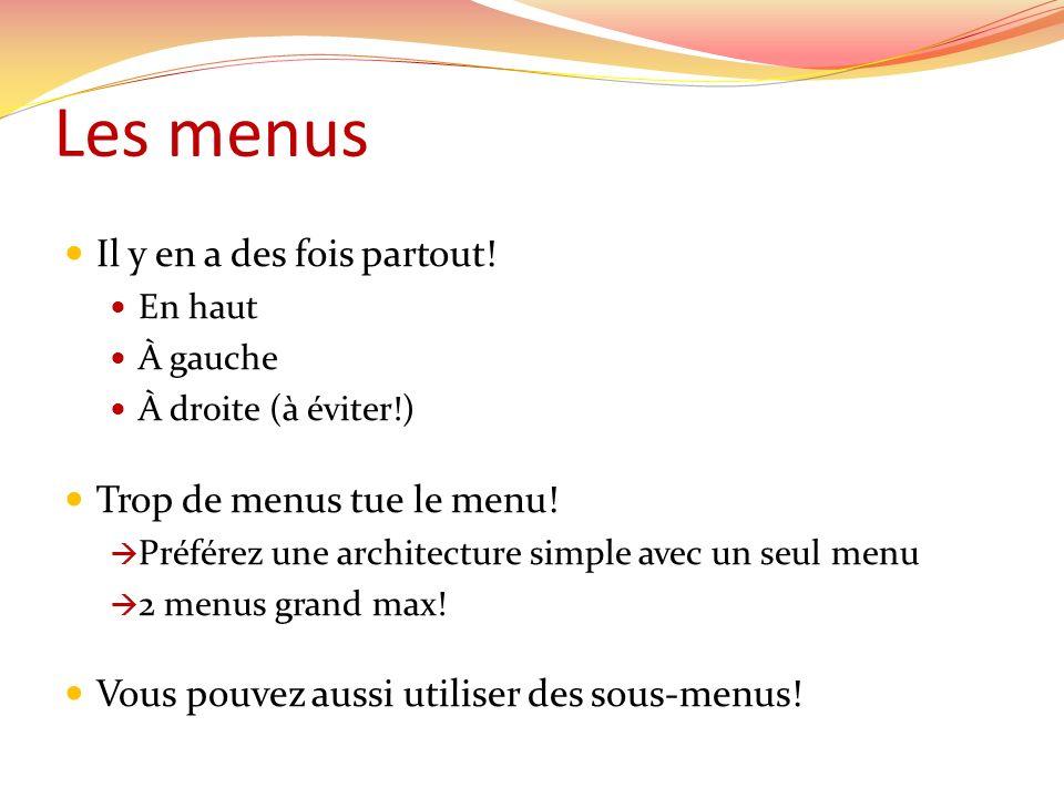 Les menus Il y en a des fois partout! Trop de menus tue le menu!