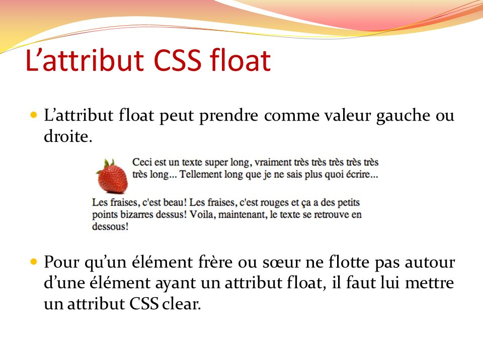 L'attribut CSS float L'attribut float peut prendre comme valeur gauche ou droite.