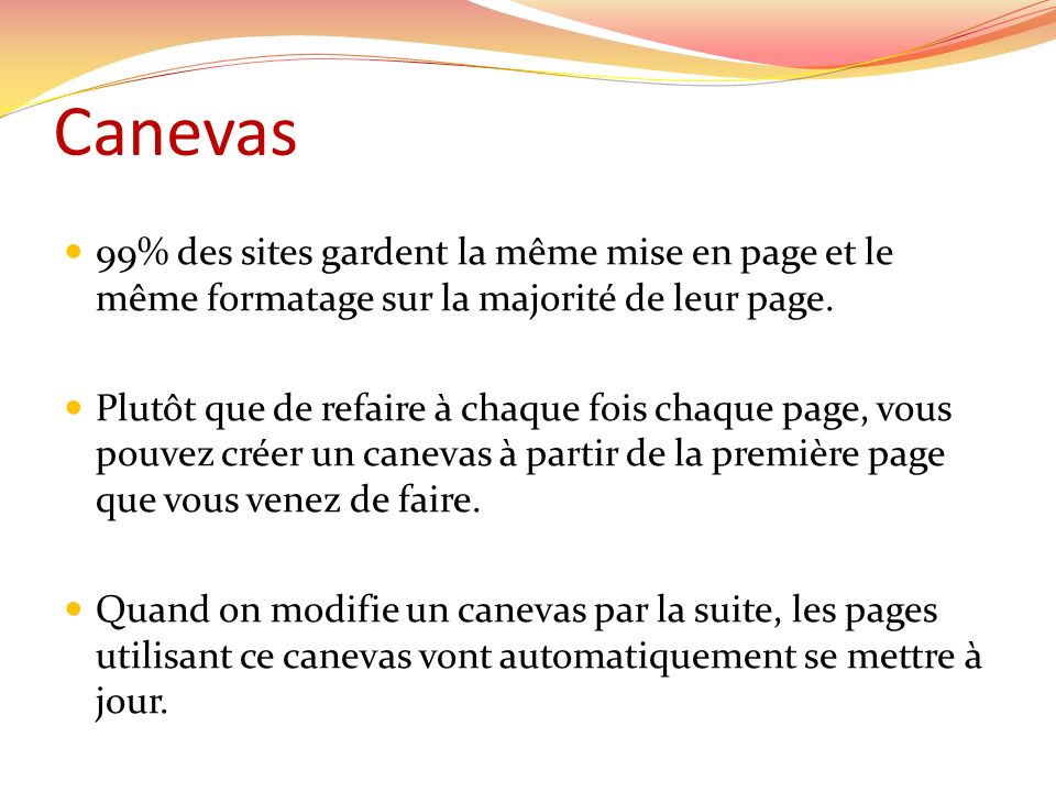 Canevas 99% des sites gardent la même mise en page et le même formatage sur la majorité de leur page.