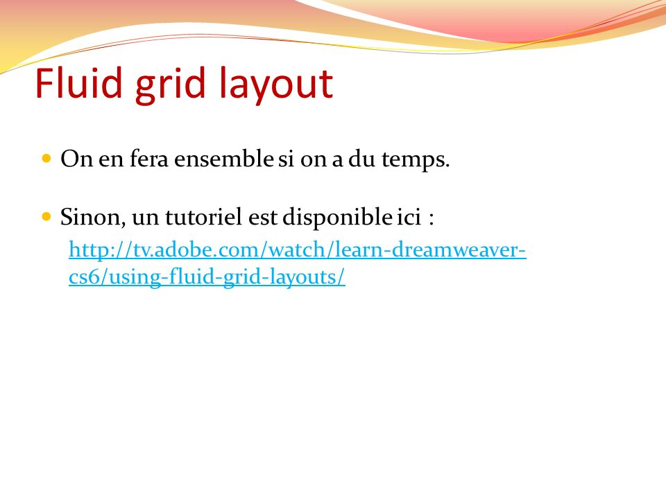 Fluid grid layout On en fera ensemble si on a du temps.