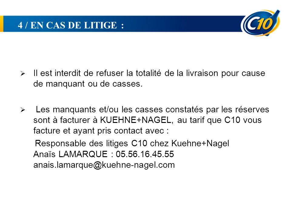 4 / EN CAS DE LITIGE : Il est interdit de refuser la totalité de la livraison pour cause de manquant ou de casses.