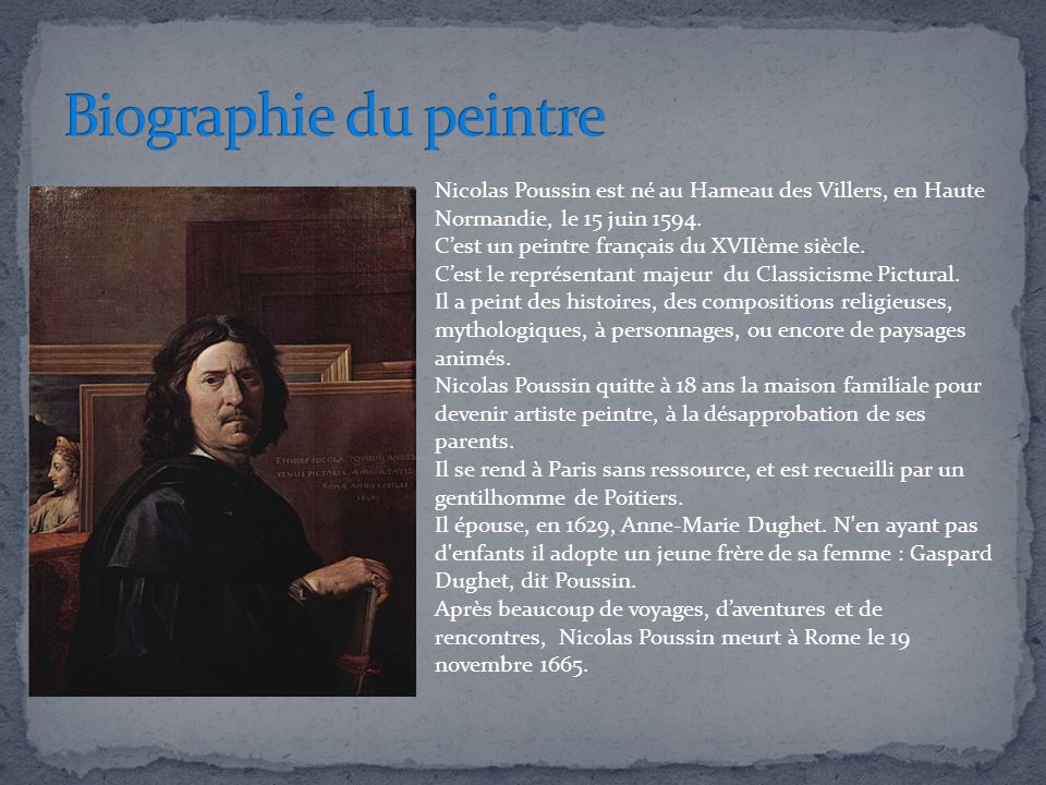 Biographie du peintre Nicolas Poussin est né au Hameau des Villers, en Haute Normandie, le 15 juin 1594.