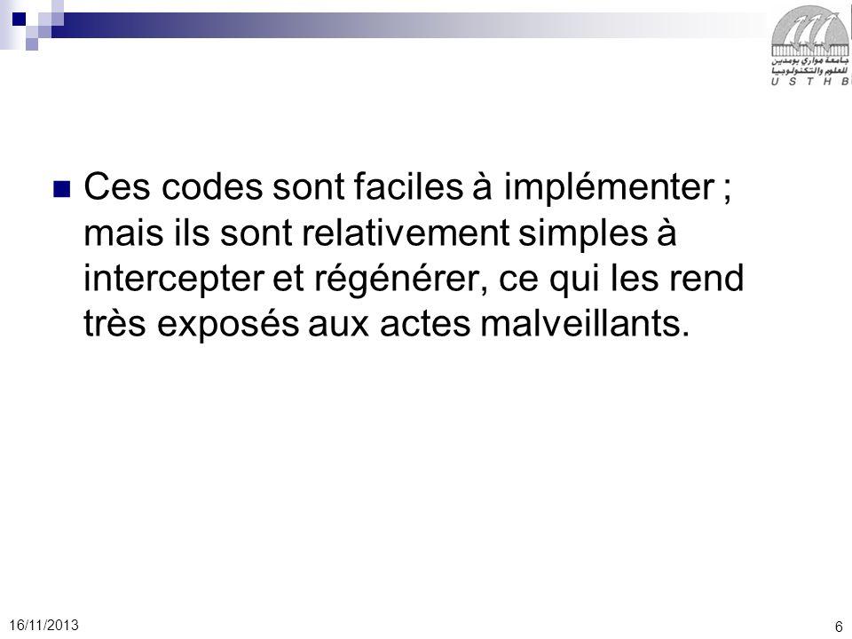 Ces codes sont faciles à implémenter ; mais ils sont relativement simples à intercepter et régénérer, ce qui les rend très exposés aux actes malveillants.