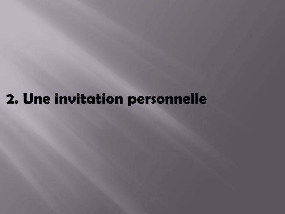 2. Une invitation personnelle