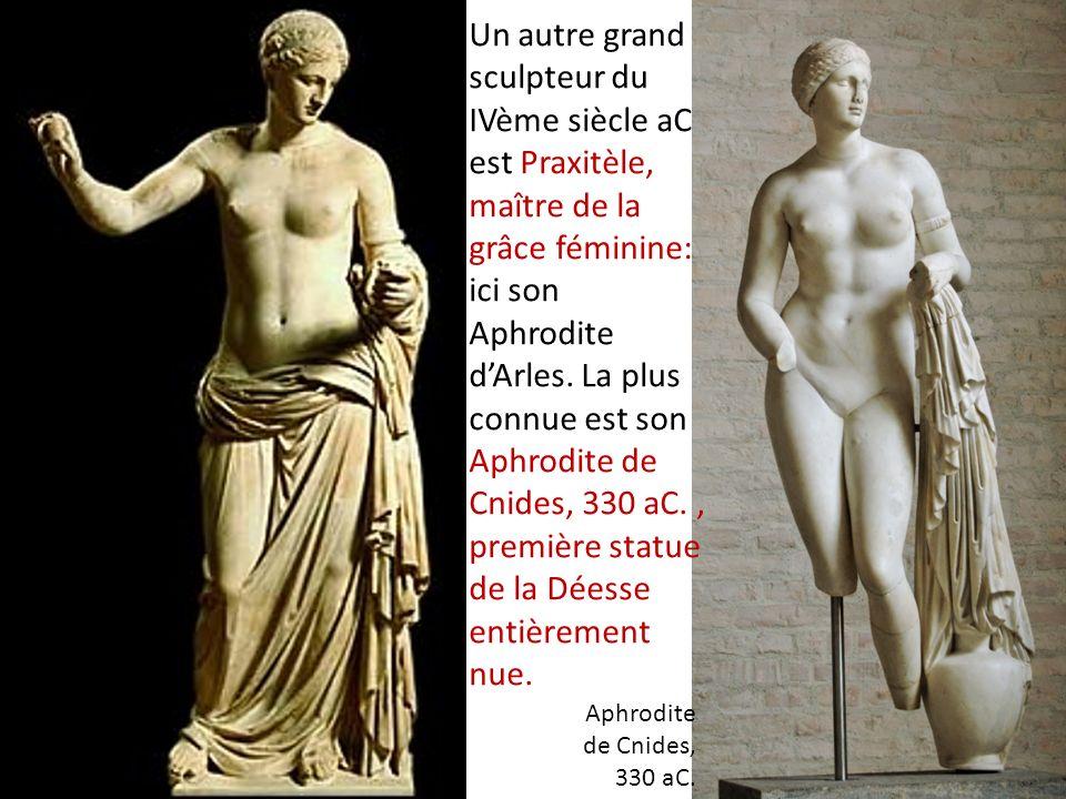 Un autre grand sculpteur du IVème siècle aC est Praxitèle, maître de la grâce féminine: ici son Aphrodite d'Arles. La plus connue est son Aphrodite de Cnides, 330 aC. , première statue de la Déesse entièrement nue.
