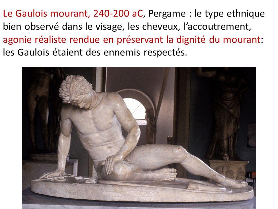 Le Gaulois mourant, 240-200 aC, Pergame : le type ethnique bien observé dans le visage, les cheveux, l'accoutrement, agonie réaliste rendue en préservant la dignité du mourant: les Gaulois étaient des ennemis respectés.