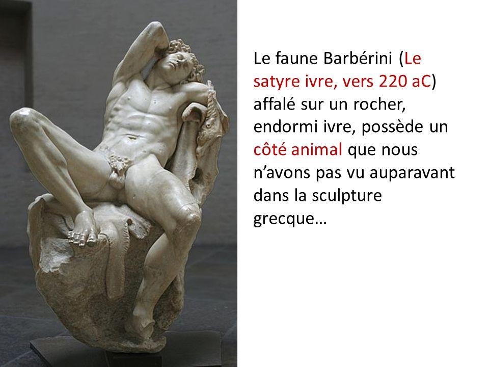 Le faune Barbérini (Le satyre ivre, vers 220 aC) affalé sur un rocher, endormi ivre, possède un côté animal que nous n'avons pas vu auparavant dans la sculpture grecque…