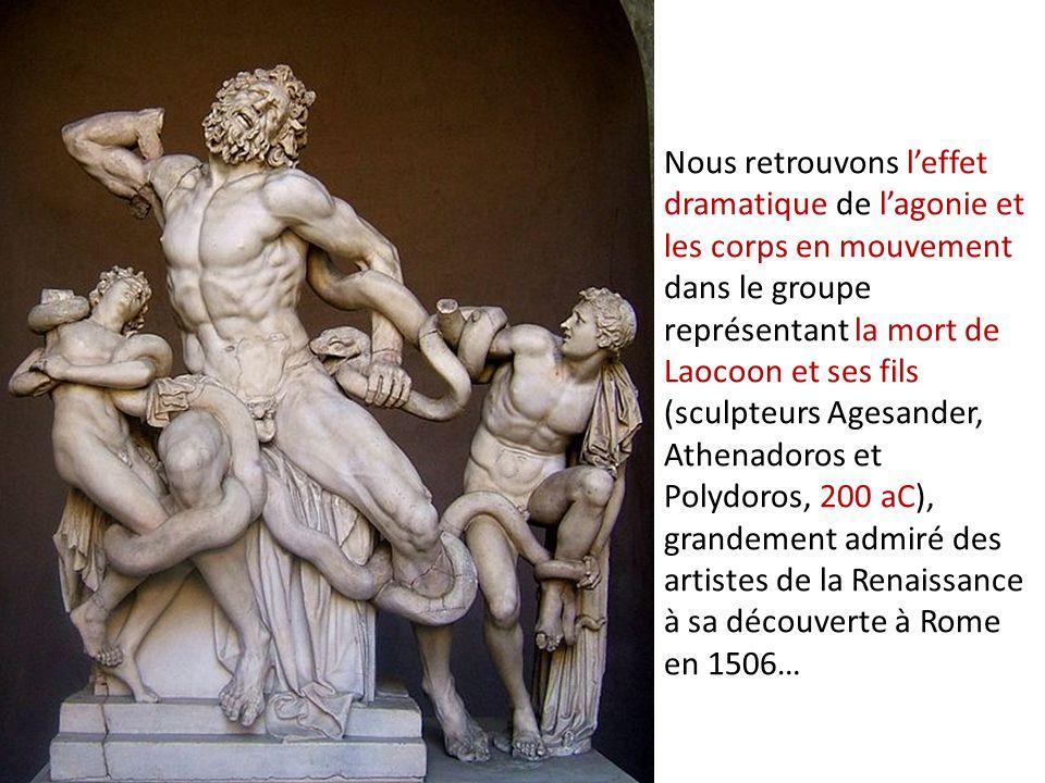 Nous retrouvons l'effet dramatique de l'agonie et les corps en mouvement dans le groupe représentant la mort de Laocoon et ses fils (sculpteurs Agesander, Athenadoros et Polydoros, 200 aC), grandement admiré des artistes de la Renaissance à sa découverte à Rome en 1506…