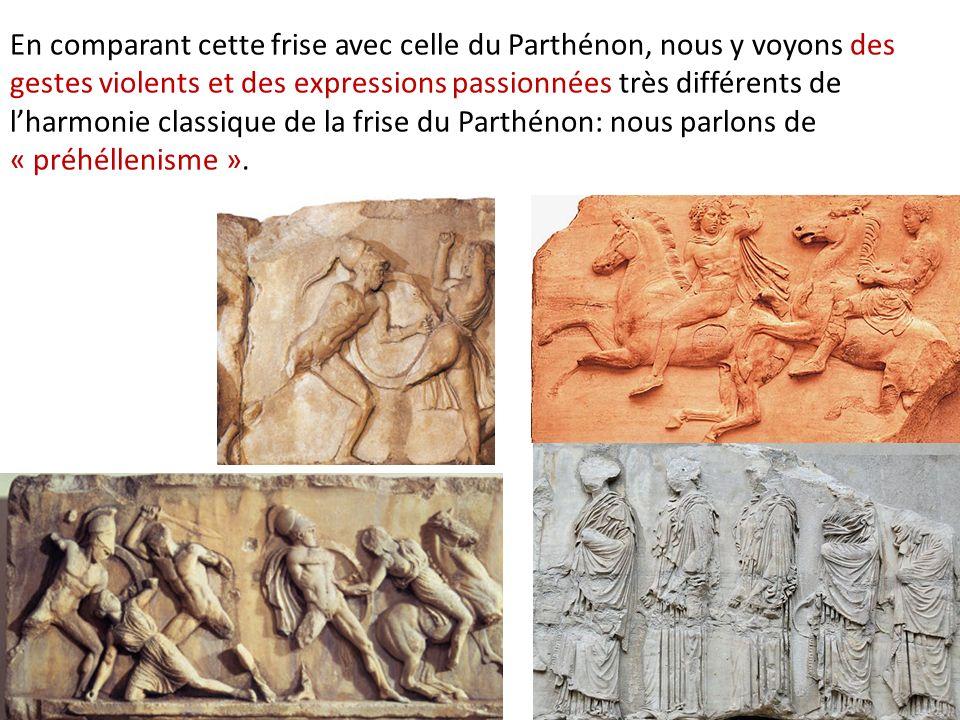 En comparant cette frise avec celle du Parthénon, nous y voyons des gestes violents et des expressions passionnées très différents de l'harmonie classique de la frise du Parthénon: nous parlons de « préhéllenisme ».