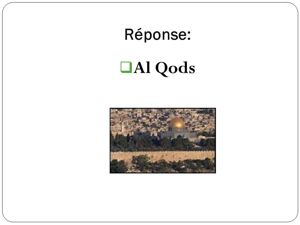 Réponse: Al Qods