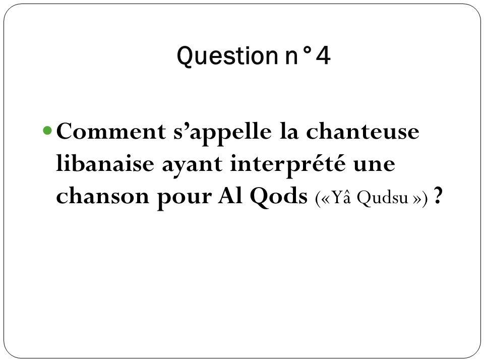 Question n°4 Comment s'appelle la chanteuse libanaise ayant interprété une chanson pour Al Qods (« Yâ Qudsu »)