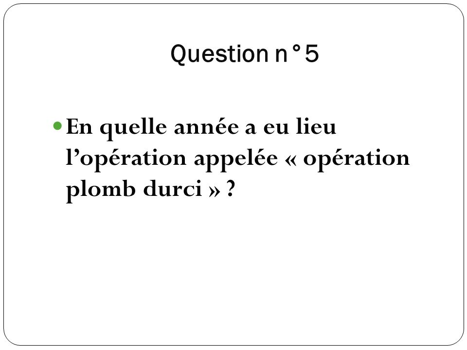 Question n°5 En quelle année a eu lieu l'opération appelée « opération plomb durci »