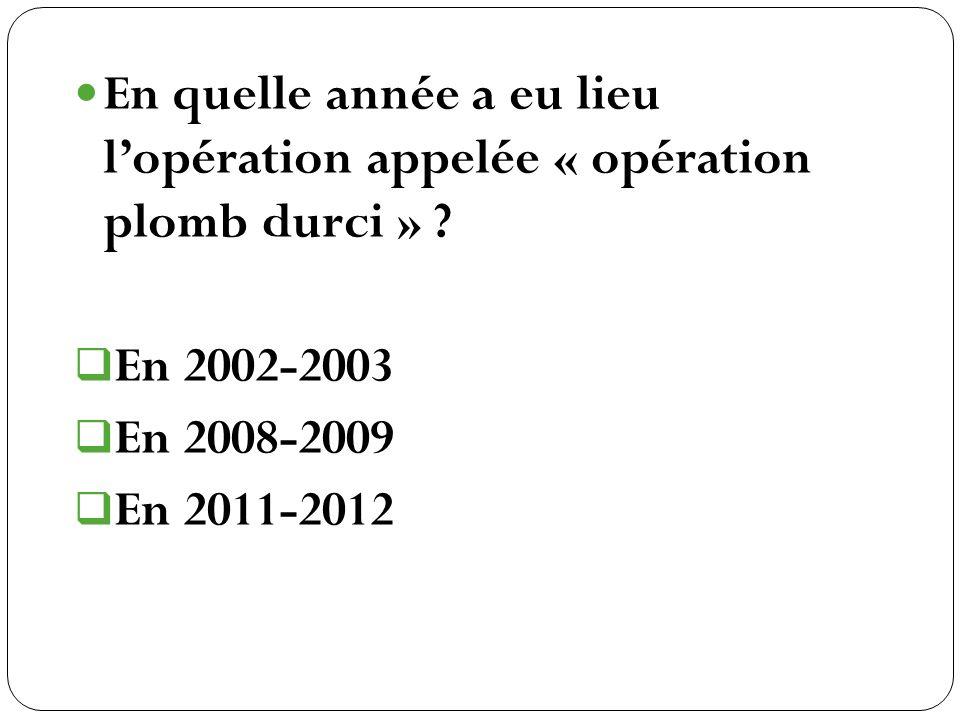 En quelle année a eu lieu l'opération appelée « opération plomb durci »