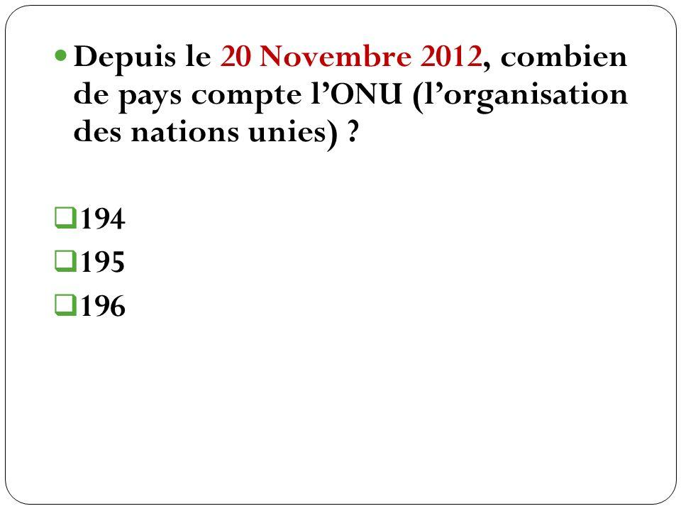 Depuis le 20 Novembre 2012, combien de pays compte l'ONU (l'organisation des nations unies)