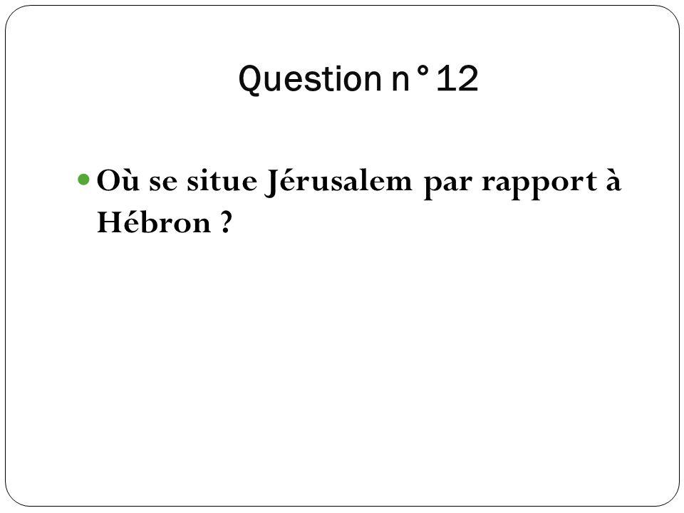 Question n°12 Où se situe Jérusalem par rapport à Hébron