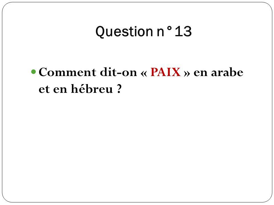 Question n°13 Comment dit-on « PAIX » en arabe et en hébreu