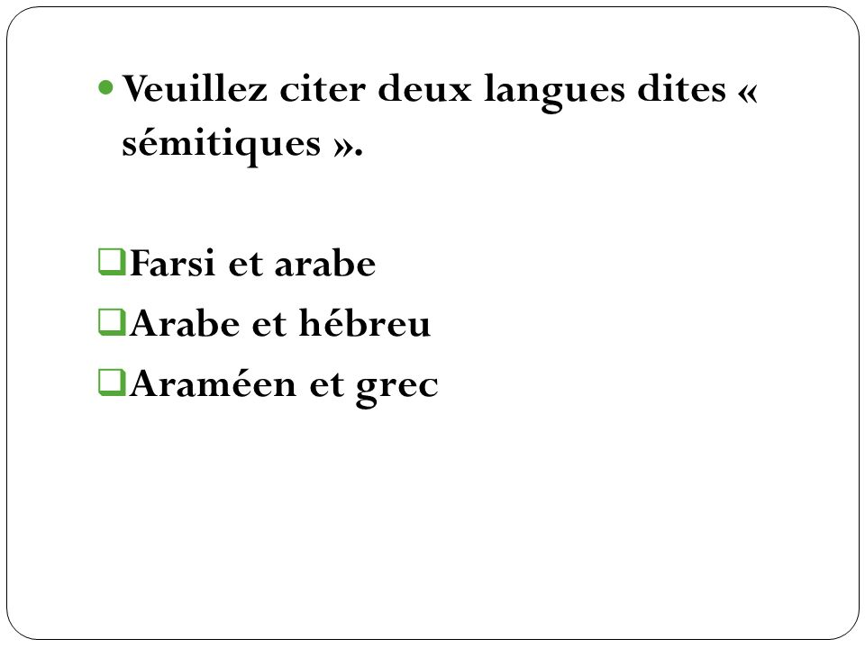 Veuillez citer deux langues dites « sémitiques ».